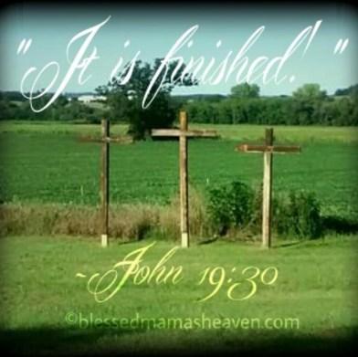 """It is finished!"" ~John 19:30"