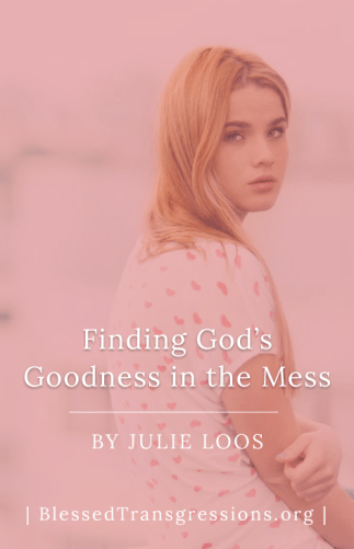 Finding God's Goodness in the Mess