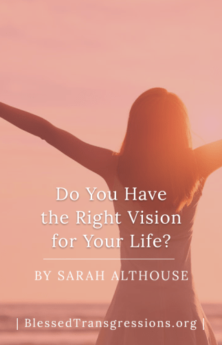 Do You Have the Right Vision for Your Life?