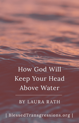 Using God to Keep Your Head Above Water