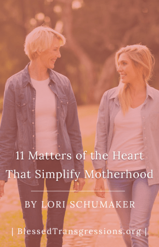 11 Matters of the Heart that Simplify Motherhood