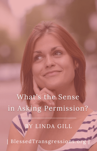 What's the Sense in Asking Permission?
