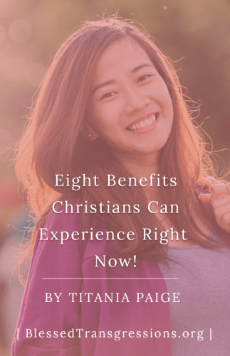 Eight Benefits Christians Can Experience Right Now!