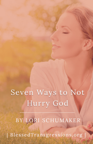 Seven Ways Not to Hurry God