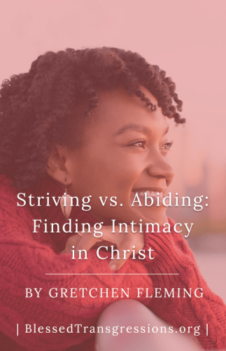 Striving vs. Abiding: Finding Intimacy with Christ