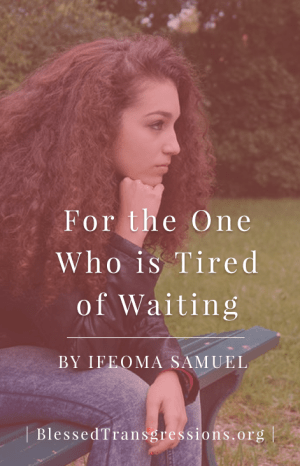 Tired of Waiting - Pinterest