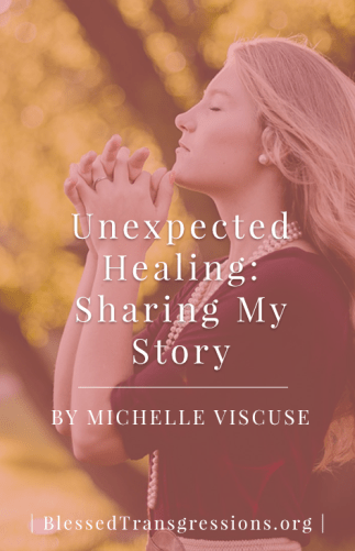 Unexpected Healing: Sharing My Story