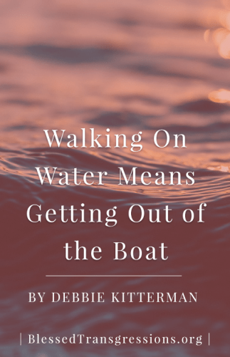 Walking on Water Means Leaving the Boat