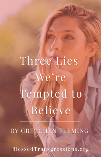 Three Lies We're Tempted to Believe