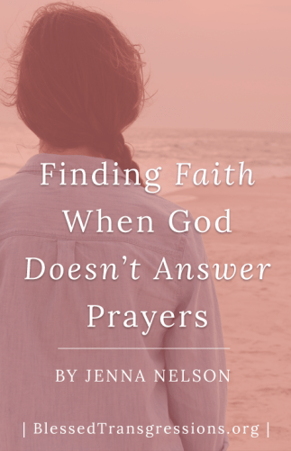 Finding Faith When God Doesn't Answer Prayers