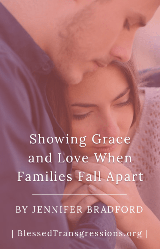 Showing Grace and Love When Families Fall Apart