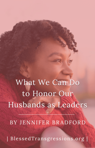 What We Can Do to Honor Our Husbands as Leaders