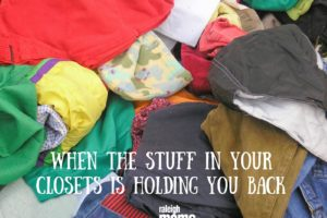 stuff in your closets is holding you back