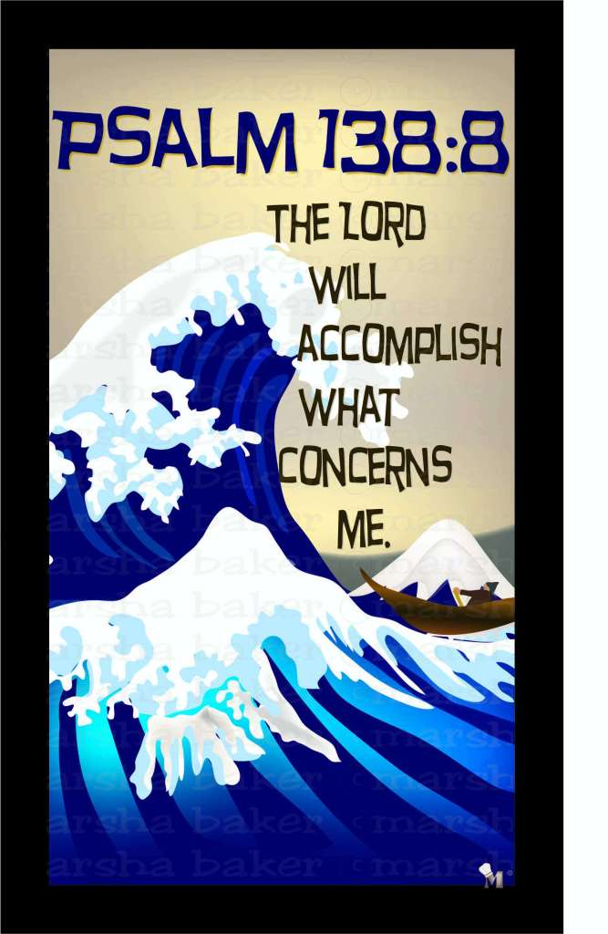 Ps 138:8 The Lord will accomplish What Concerns You.