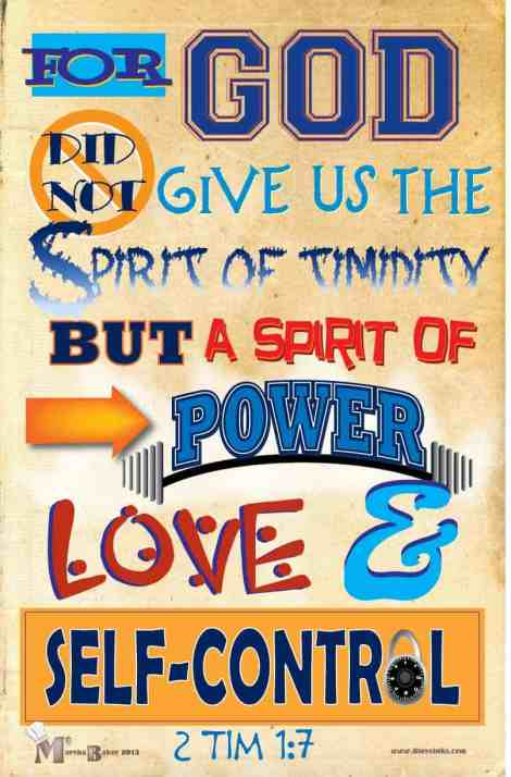 2Tim 1:7 God did not give us a spirit of timidity...