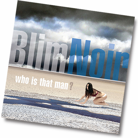 "BlimNoir, ""who is that man?"""