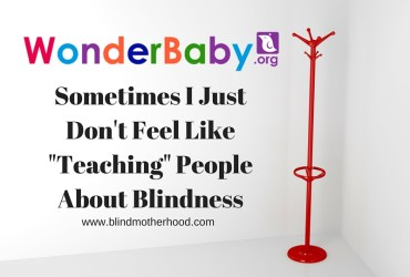 Why I Don't Feel Like Teaching People About Blindness