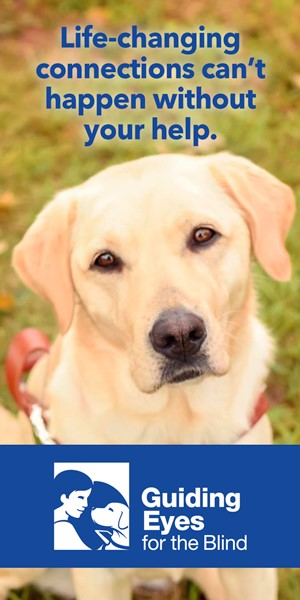Life-changing connections can't happen without your help. Guiding Eyes for the Blind.