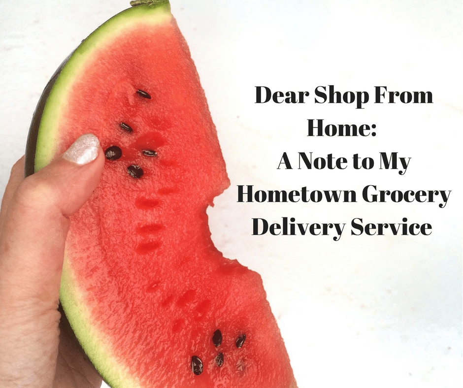Dear Shop From Home: A Note To My Hometown Grocery Delivery Service