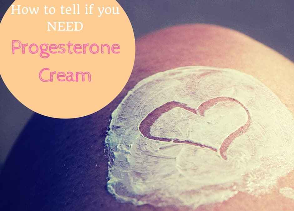 How To Tell If You Need Progesterone Cream