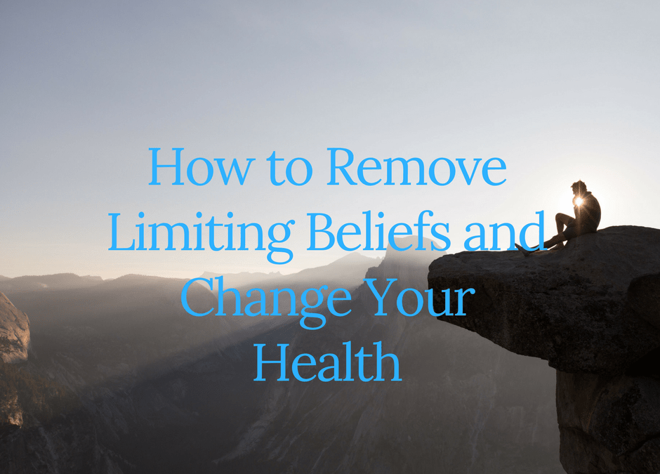 How to Remove Limiting Beliefs and Improve Your Health