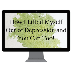 How I Lifted Myself Out of Depression and You Can Too!