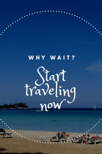 "Picture of a beach with the words ""why wait? Start traveling now!"" Over the picture."