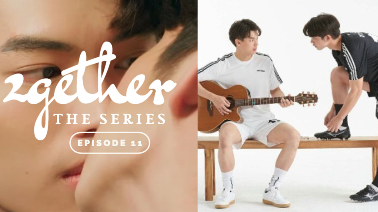 2gether the series episode 11