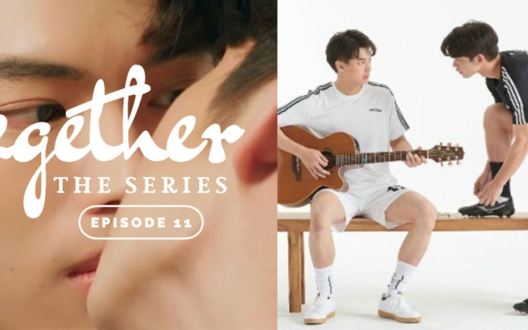 WATCH: 2Gether The Series Episode 11