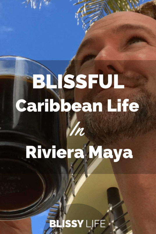 BLISSFUL Caribbean Life In Riviera Maya