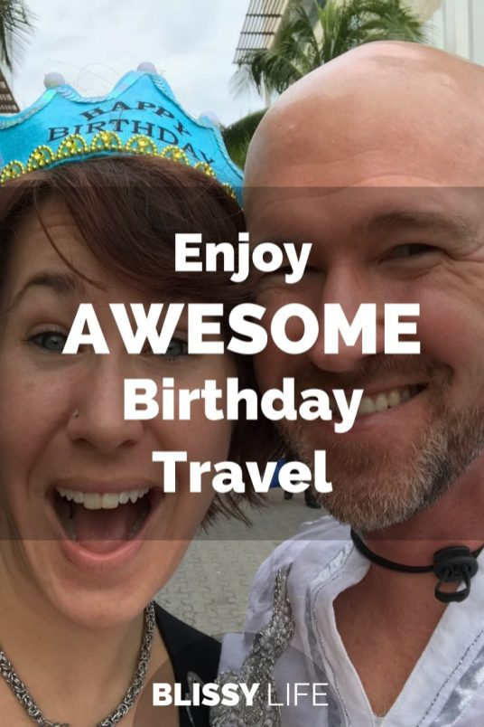 Enjoy AWESOME Birthday Travel