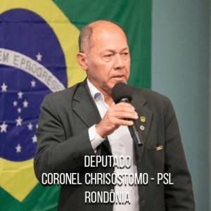 Deputado Coronel Chrisóstomo – PSL- Coronel do Exército Brasileiro