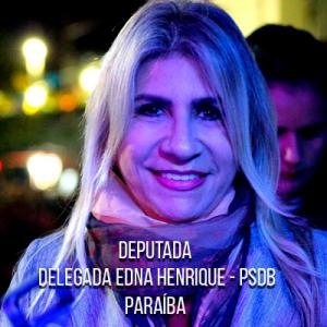 Deputado Delegada Edna Henrique – PSDB – Delegada PCPB