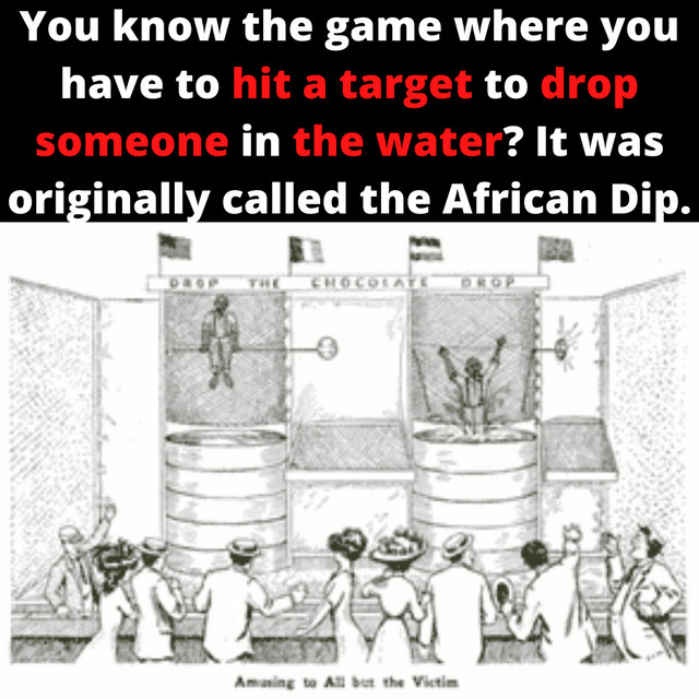"The Fun Carnival Dunking Game used to be Called, ""The African Dip"""