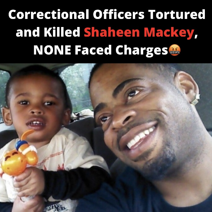 Correctional Officers Tortured and Killed Shaheen Mackey, NONE Faced Charges