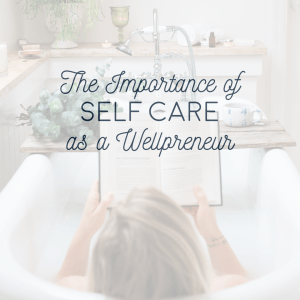 the importance of self care as a wellpreneur
