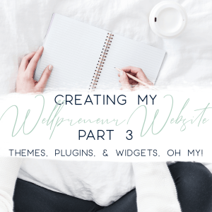 creating my wellpreneur website part 3 - themes plugins widgets