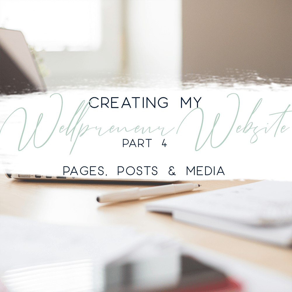 creating my wellpreneur website part 4 pages posts and media