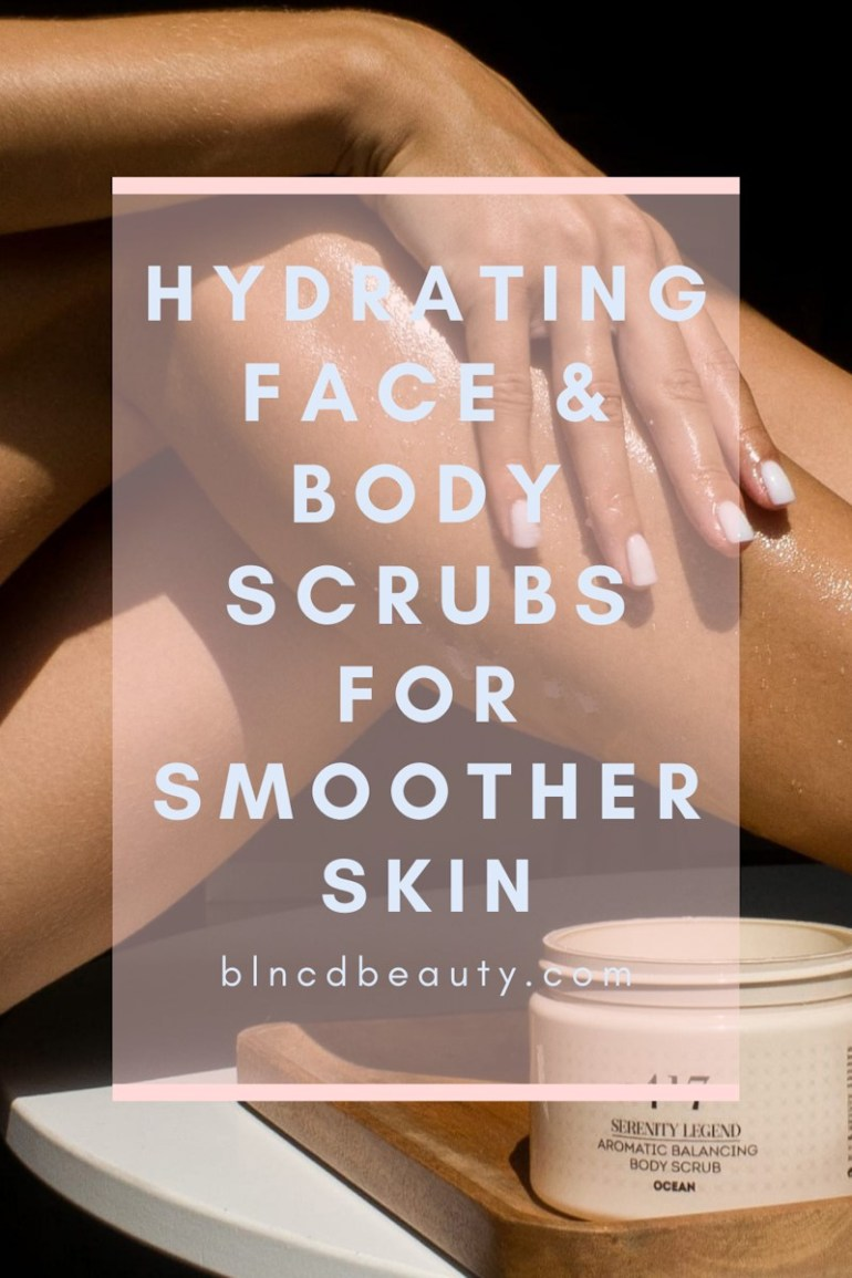 9 Hydrating Face & Body Scrubs For Smoother Skin