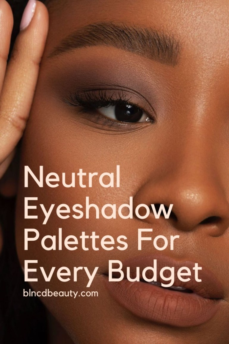 Buy Neutral Eyeshadow Palettes For Every Budget