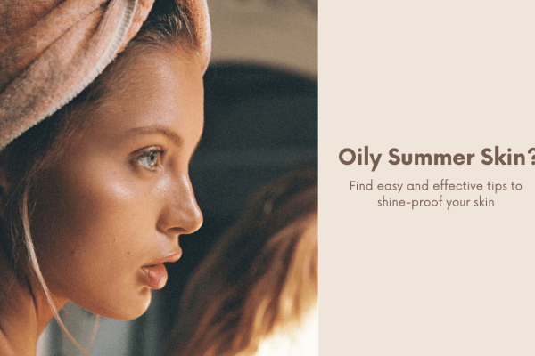 Summer Skincare Tips: How To Manage Oily Skin
