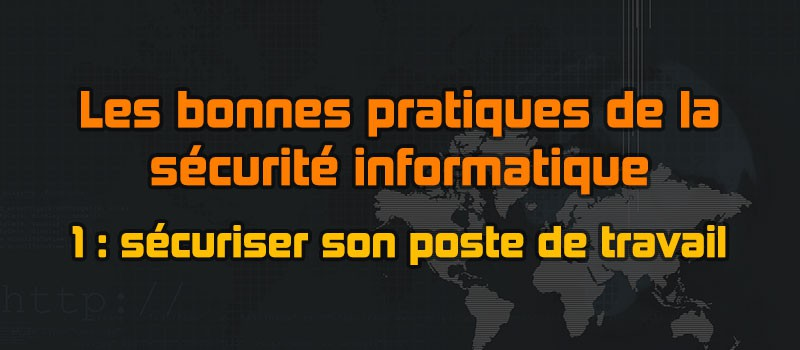 Les bonnes pratiques de la sécurité informatiques - sécuriser son poste de travail - Rashel Réguigne