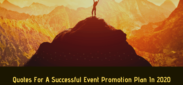 5 Quotes to inspire you for a successful event promotion plan in 2020_10times_event_marketing