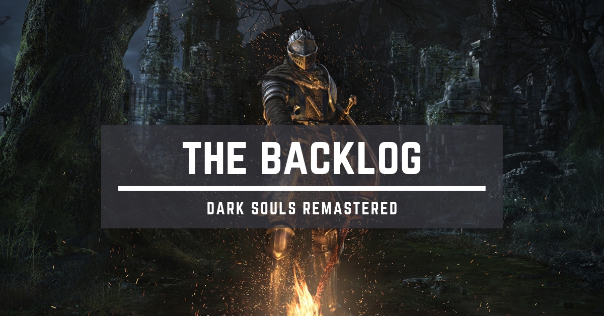 The Backlog: 'Dark Souls Remastered' is Kicking my Ass, But I'm Not Alone