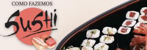 Como fazer seu próprio sushi em casa - Guia Definitivo