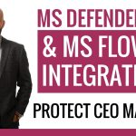 Protect Your CEO Machine with Microsoft Flow & Microsoft Defender ATP