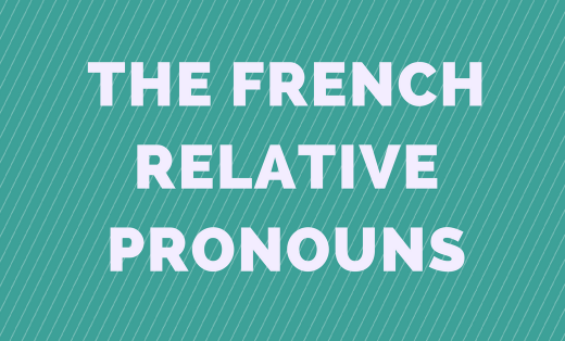 The relative pronouns in French.