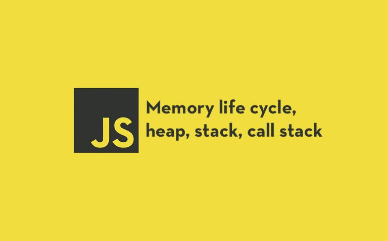 Memory Life cycle, Heap, Stack and Call Stack in JavaScript feature image