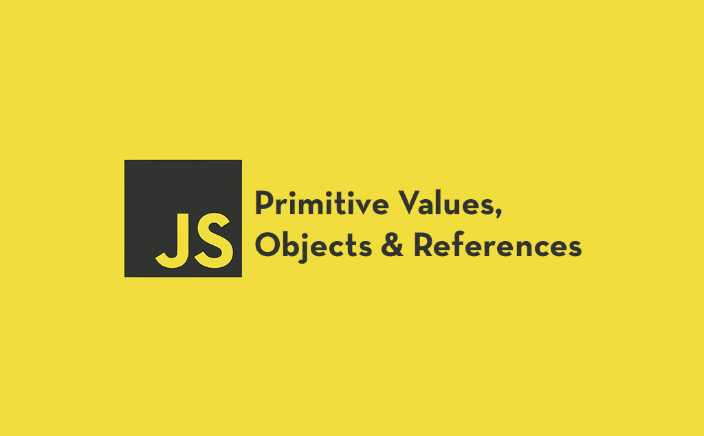 Primitive Values, Objects and References in JavaScript Made Simple feature image