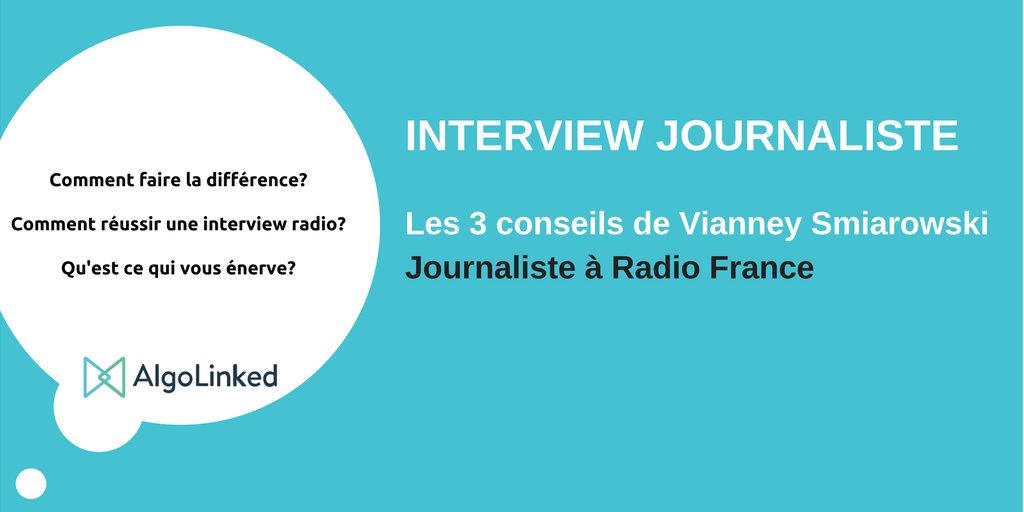 Itw Vianney Smiarowski journaliste radio france pour réussir son interview radio